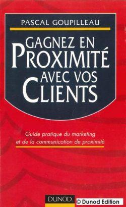 Gagnez en proximité avec vos clients :  guide pratique du marketing et de la communication de proximité