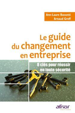 Le guide du changement en entreprise : 8 clés pour réussir en toute sécurité