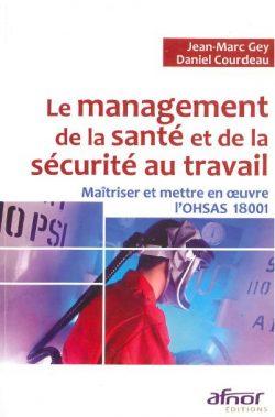 Le management de la santé et de la sécurité au travail : maitriser et mettre en œuvre l'OHSAS 18001
