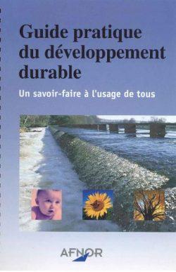 Guide pratique du développement durable  un savoir-faire à l'usage de tous