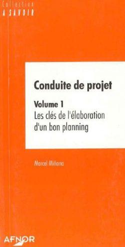 Conduite de projet ; Volume 1 : Les clés de l'élaboration d'un bon planning