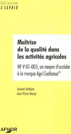 Maîtrise de la qualité dans les activités agricoles NF V01-005, un moyen d'accéder à la marque Agri Confiance