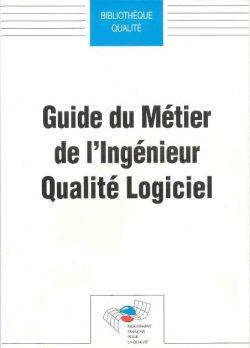 Guide du métier de l'Ingénieur Qualité Logiciel